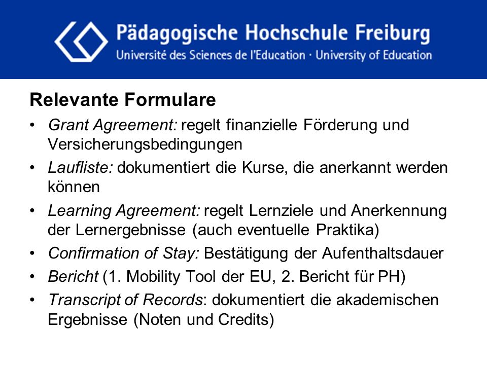 fdgfg Relevante Formulare Grant Agreement: regelt finanzielle Förderung und Versicherungsbedingungen Laufliste: dokumentiert die Kurse, die anerkannt