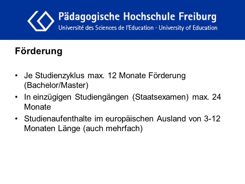 fdgfg Förderung Je Studienzyklus max. 12 Monate Förderung (Bachelor/Master) In einzügigen Studiengängen (Staatsexamen) max. 24 Monate Studienaufenthal