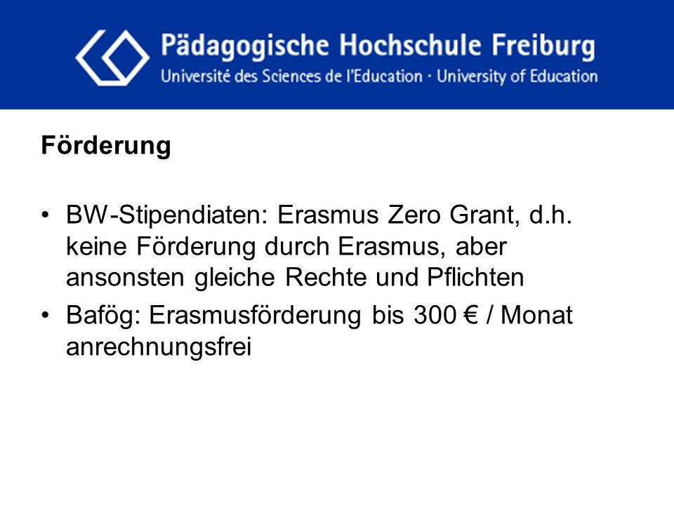 fdgfg Förderung BW-Stipendiaten: Erasmus Zero Grant, d.h. keine Förderung durch Erasmus, aber ansonsten gleiche Rechte und Pflichten Bafög: Erasmusför