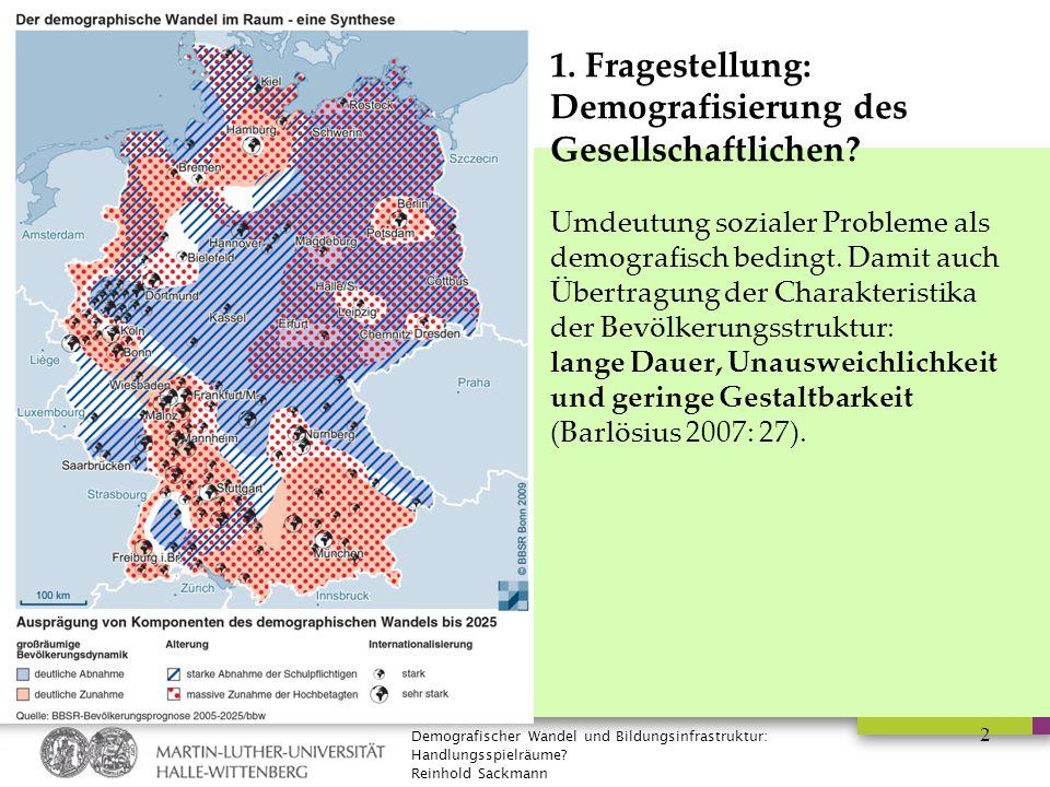 Demografischer Wandel und Bildungsinfrastruktur: Handlungsspielräume? Reinhold Sackmann 1. Fragestellung: Demografisierung des Gesellschaftlichen? Umd