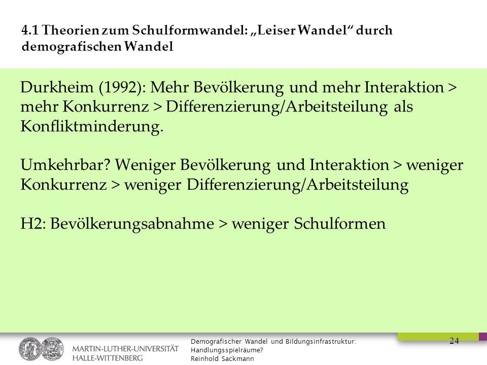"""Demografischer Wandel und Bildungsinfrastruktur: Handlungsspielräume? Reinhold Sackmann 24 4.1 Theorien zum Schulformwandel: """"Leiser Wandel"""" durch dem"""