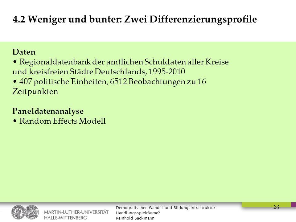 Demografischer Wandel und Bildungsinfrastruktur: Handlungsspielräume? Reinhold Sackmann 26 4.2 Weniger und bunter: Zwei Differenzierungsprofile Daten
