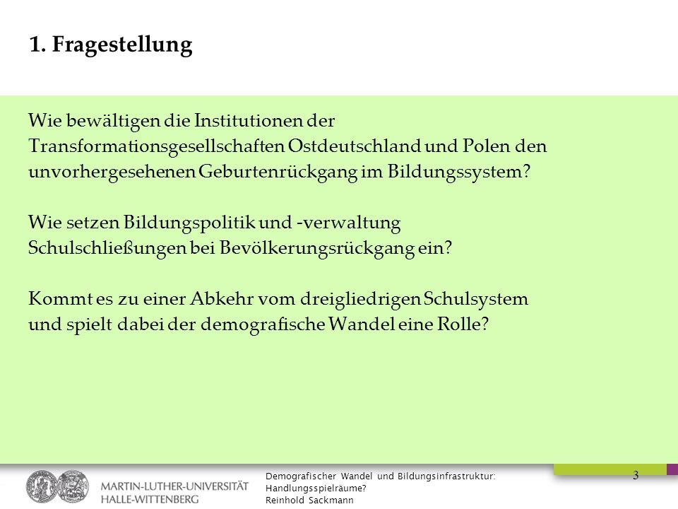 Demografischer Wandel und Bildungsinfrastruktur: Handlungsspielräume? Reinhold Sackmann 3 1. Fragestellung Wie bewältigen die Institutionen der Transf