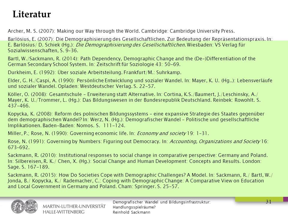 Demografischer Wandel und Bildungsinfrastruktur: Handlungsspielräume? Reinhold Sackmann 31 Literatur Archer, M. S. (2007): Making our Way through the