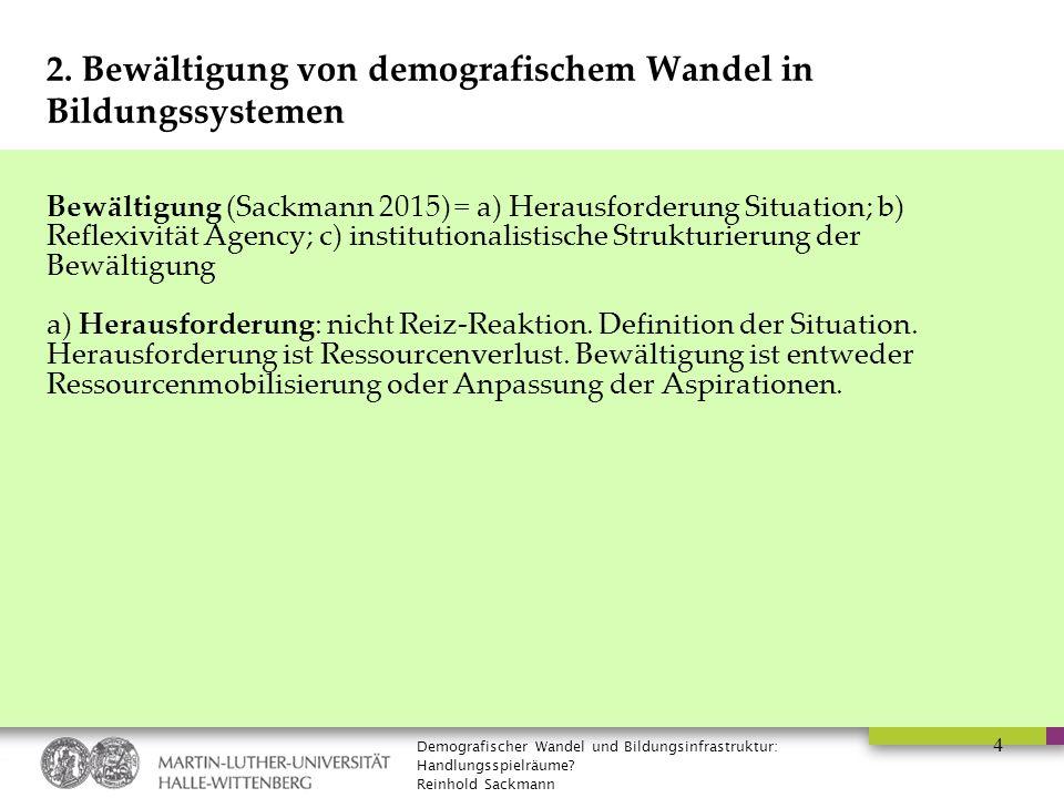 Demografischer Wandel und Bildungsinfrastruktur: Handlungsspielräume? Reinhold Sackmann 4 2. Bewältigung von demografischem Wandel in Bildungssystemen