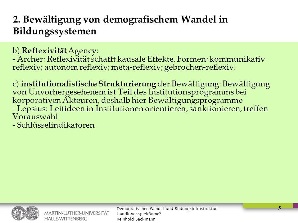 Demografischer Wandel und Bildungsinfrastruktur: Handlungsspielräume? Reinhold Sackmann 5 2. Bewältigung von demografischem Wandel in Bildungssystemen