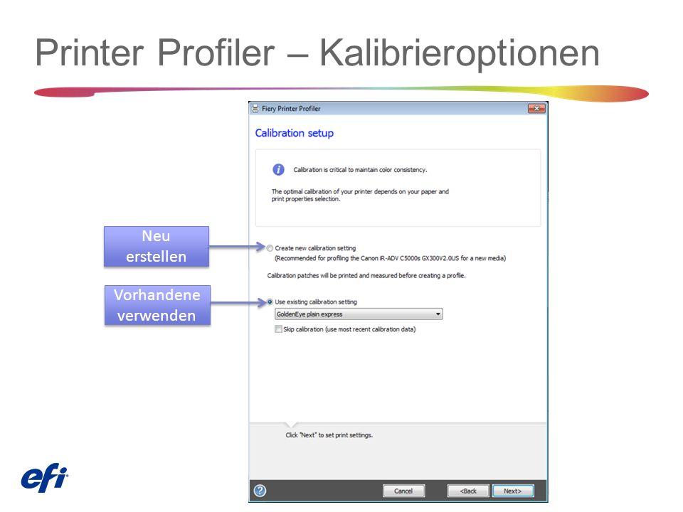 Printer Profiler – Kalibrieroptionen Neu erstellen Vorhandene verwenden