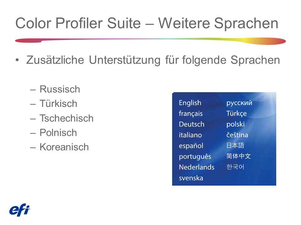 Zusätzliche Unterstützung für folgende Sprachen –Russisch –Türkisch –Tschechisch –Polnisch –Koreanisch Color Profiler Suite – Weitere Sprachen