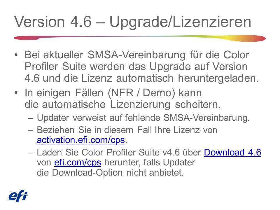 Version 4.6 – Upgrade/Lizenzieren Bei aktueller SMSA-Vereinbarung für die Color Profiler Suite werden das Upgrade auf Version 4.6 und die Lizenz automatisch heruntergeladen.
