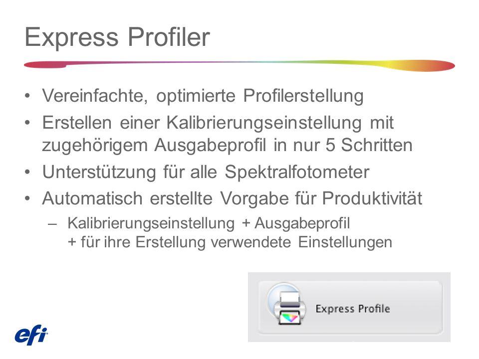Express Profiler Vereinfachte, optimierte Profilerstellung Erstellen einer Kalibrierungseinstellung mit zugehörigem Ausgabeprofil in nur 5 Schritten Unterstützung für alle Spektralfotometer Automatisch erstellte Vorgabe für Produktivität – Kalibrierungseinstellung + Ausgabeprofil + für ihre Erstellung verwendete Einstellungen