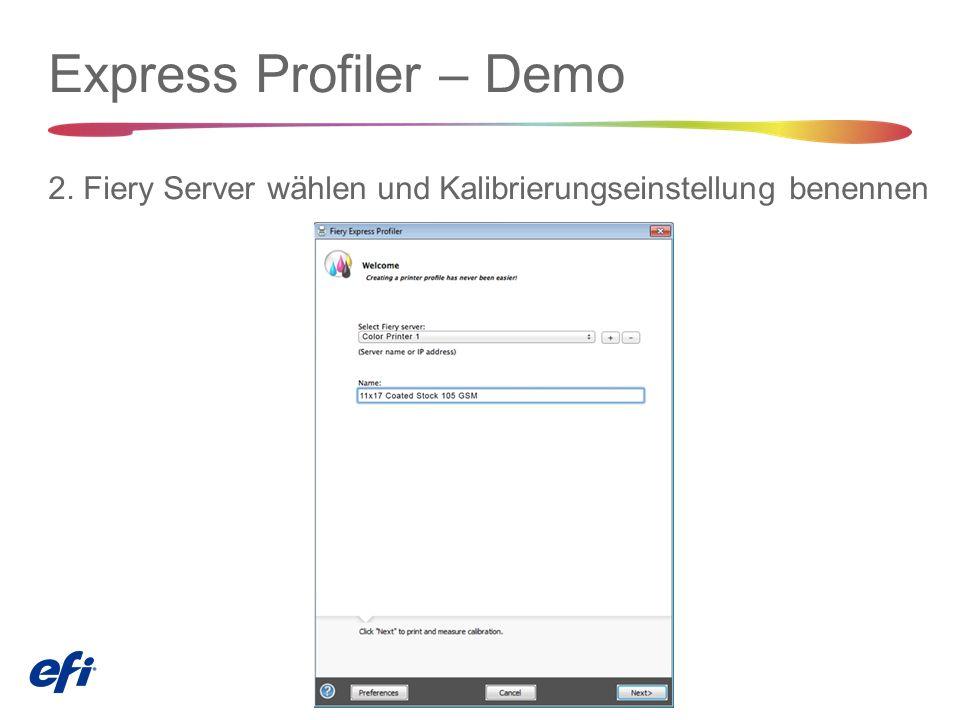 Express Profiler – Demo 2. Fiery Server wählen und Kalibrierungseinstellung benennen
