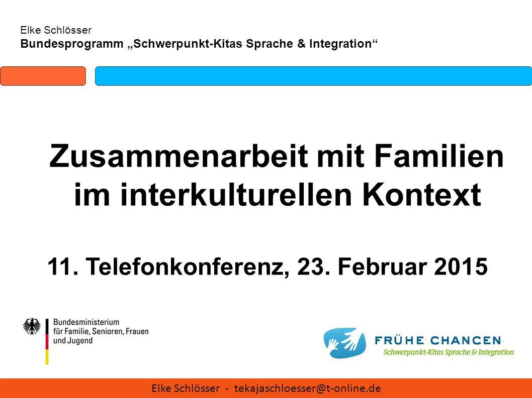 """Elke Schlösser Bundesprogramm """"Schwerpunkt-Kitas Sprache & Integration"""" Zusammenarbeit mit Familien im interkulturellen Kontext 11. Telefonkonferenz,"""