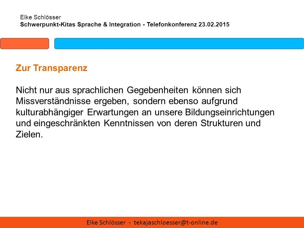 Elke Schlösser Schwerpunkt-Kitas Sprache & Integration - Telefonkonferenz 23.02.2015 Zur Transparenz Nicht nur aus sprachlichen Gegebenheiten können s