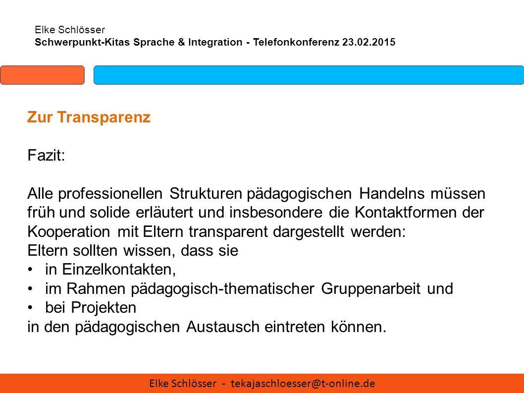 Elke Schlösser Schwerpunkt-Kitas Sprache & Integration - Telefonkonferenz 23.02.2015 Zur Transparenz Fazit: Alle professionellen Strukturen pädagogisc