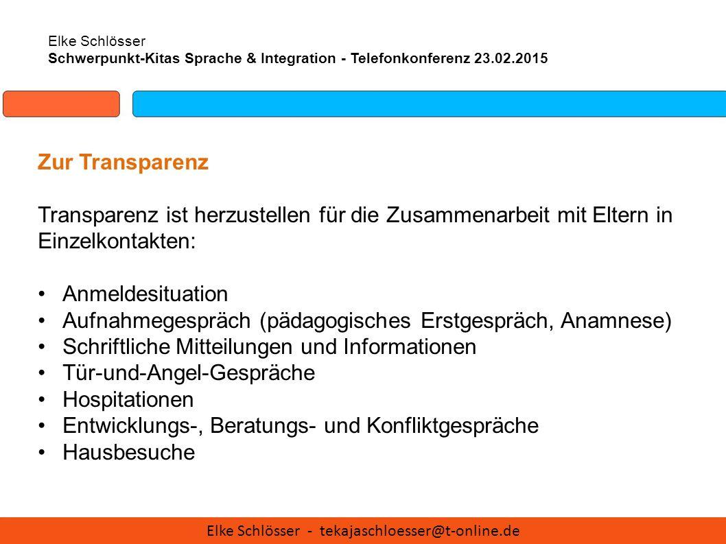Elke Schlösser Schwerpunkt-Kitas Sprache & Integration - Telefonkonferenz 23.02.2015 Zur Transparenz Transparenz ist herzustellen für die Zusammenarbe