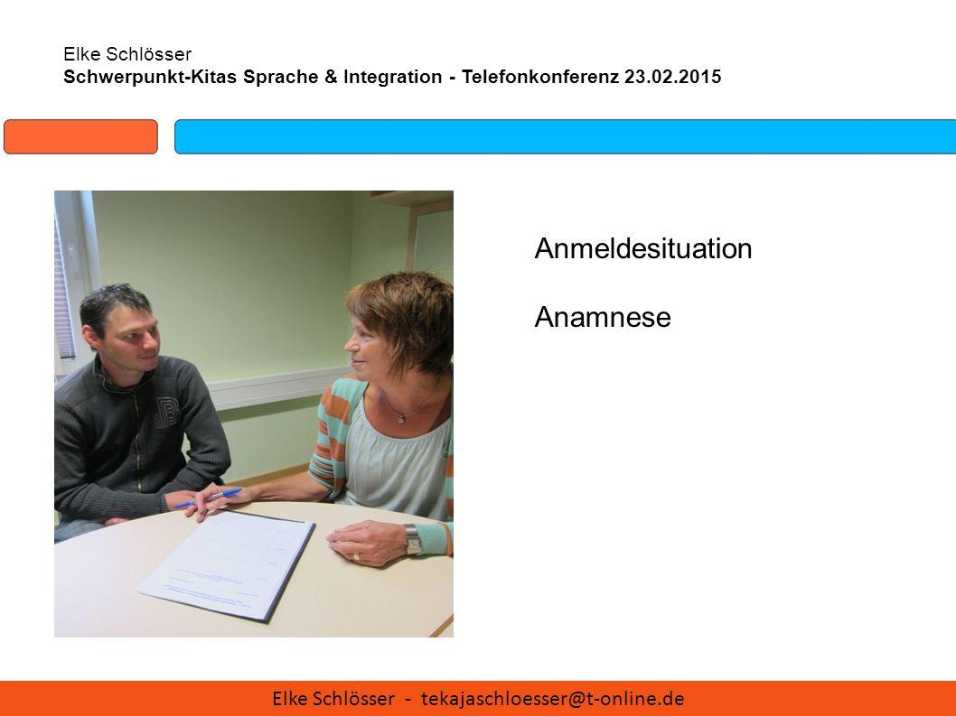 Elke Schlösser Schwerpunkt-Kitas Sprache & Integration - Telefonkonferenz 23.02.2015 Anmeldesituation Anamnese Elke Schlösser - tekajaschloesser@t-onl
