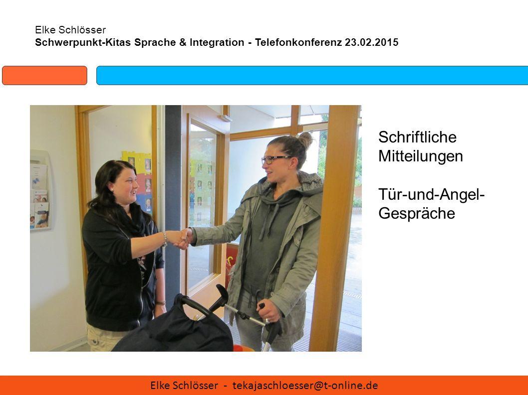 Elke Schlösser Schwerpunkt-Kitas Sprache & Integration - Telefonkonferenz 23.02.2015 Schriftliche Mitteilungen Tür-und-Angel- Gespräche Elke Schlösser