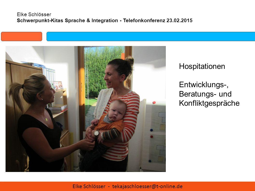 Elke Schlösser Schwerpunkt-Kitas Sprache & Integration - Telefonkonferenz 23.02.2015 Hospitationen Entwicklungs-, Beratungs- und Konfliktgespräche Elk