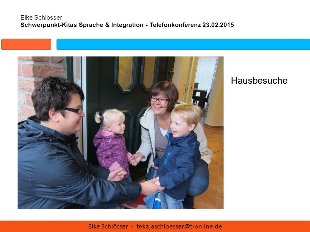 Elke Schlösser Schwerpunkt-Kitas Sprache & Integration - Telefonkonferenz 23.02.2015 Hausbesuche Elke Schlösser - tekajaschloesser@t-online.de