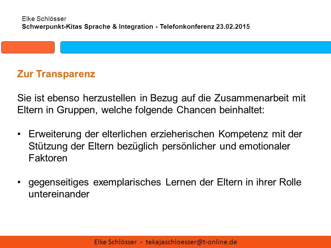 Elke Schlösser Schwerpunkt-Kitas Sprache & Integration - Telefonkonferenz 23.02.2015 Zur Transparenz Sie ist ebenso herzustellen in Bezug auf die Zusa