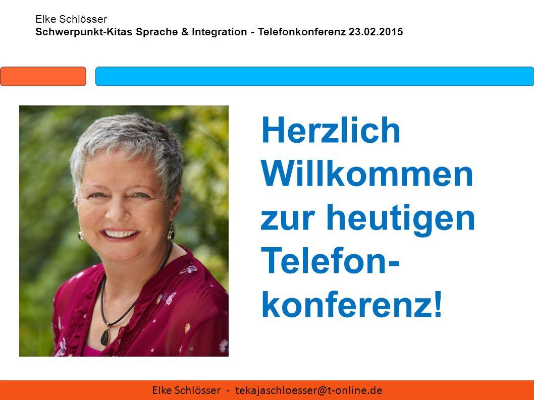 Herzlich Willkommen zur heutigen Telefon- konferenz! Elke Schlösser Schwerpunkt-Kitas Sprache & Integration - Telefonkonferenz 23.02.2015 Elke Schlöss