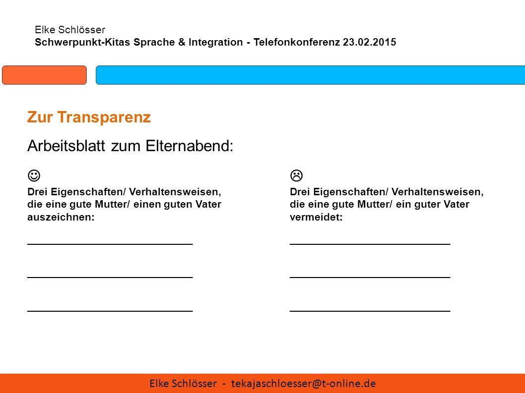 Elke Schlösser Schwerpunkt-Kitas Sprache & Integration - Telefonkonferenz 23.02.2015 Zur Transparenz Arbeitsblatt zum Elternabend: Drei Eigenschaften