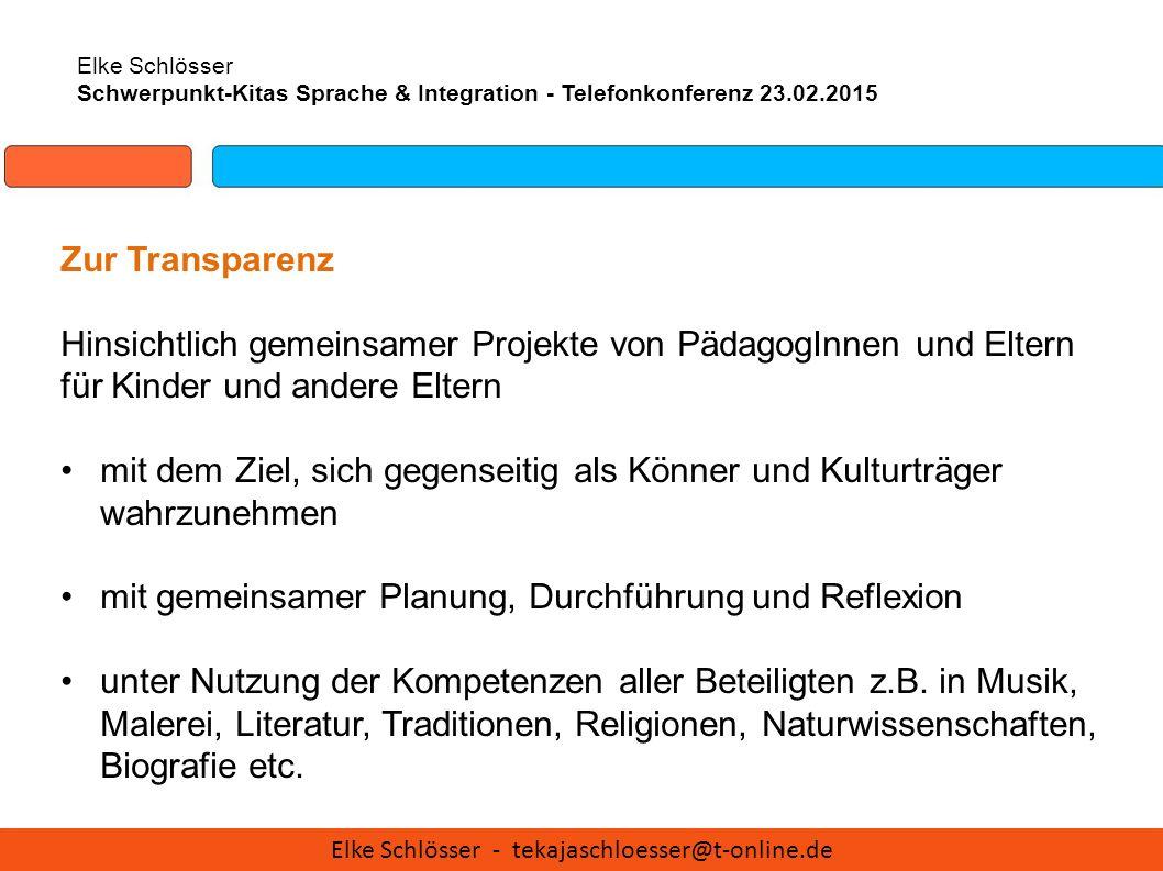 Elke Schlösser Schwerpunkt-Kitas Sprache & Integration - Telefonkonferenz 23.02.2015 Zur Transparenz Hinsichtlich gemeinsamer Projekte von PädagogInne