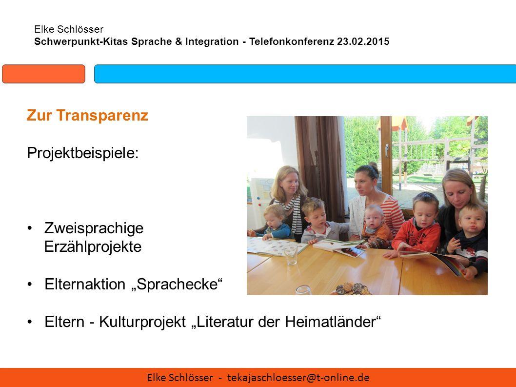 Elke Schlösser Schwerpunkt-Kitas Sprache & Integration - Telefonkonferenz 23.02.2015 Zur Transparenz Projektbeispiele: Zweisprachige Erzählprojekte El