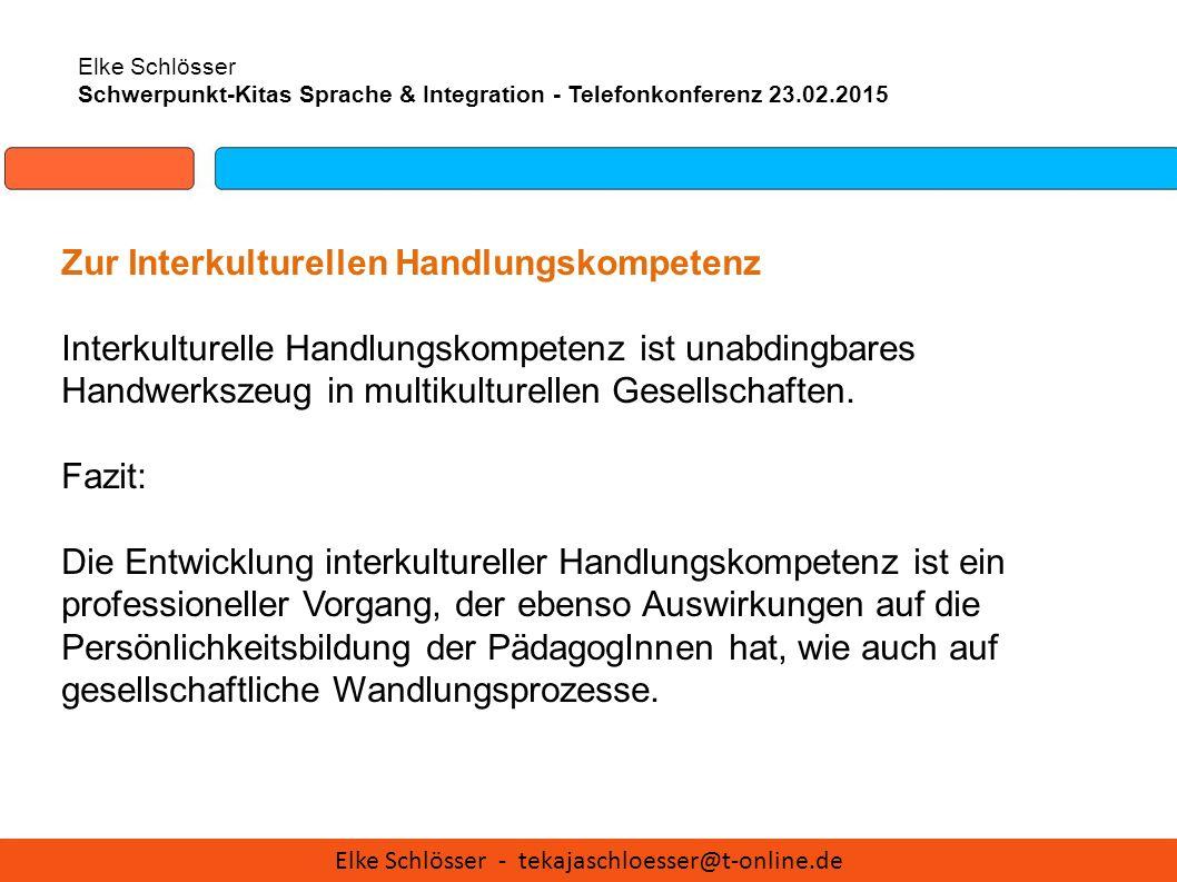 Elke Schlösser Schwerpunkt-Kitas Sprache & Integration - Telefonkonferenz 23.02.2015 Zur Interkulturellen Handlungskompetenz Interkulturelle Handlungs