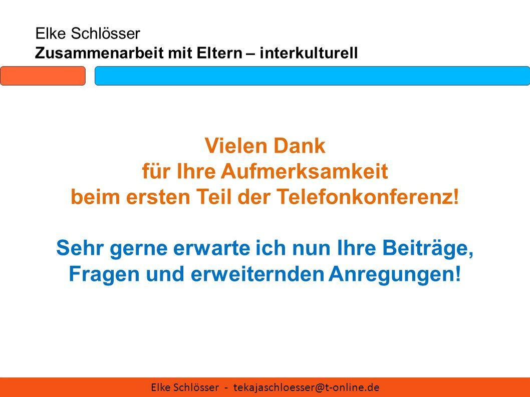 Elke Schlösser Zusammenarbeit mit Eltern – interkulturell Vielen Dank für Ihre Aufmerksamkeit beim ersten Teil der Telefonkonferenz! Sehr gerne erwart