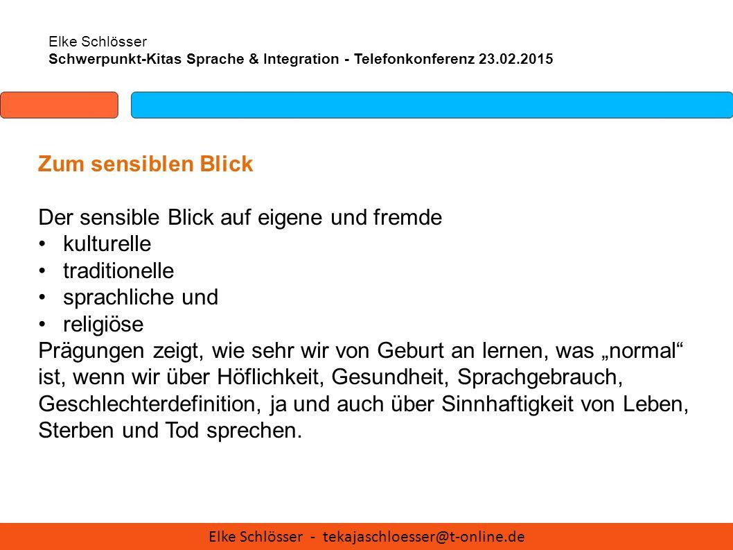 Elke Schlösser Schwerpunkt-Kitas Sprache & Integration - Telefonkonferenz 23.02.2015 Zum sensiblen Blick Der sensible Blick auf eigene und fremde kult