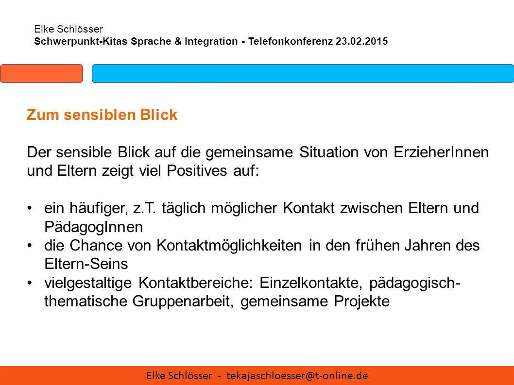 Elke Schlösser Schwerpunkt-Kitas Sprache & Integration - Telefonkonferenz 23.02.2015 Zum sensiblen Blick Der sensible Blick auf die gemeinsame Situati