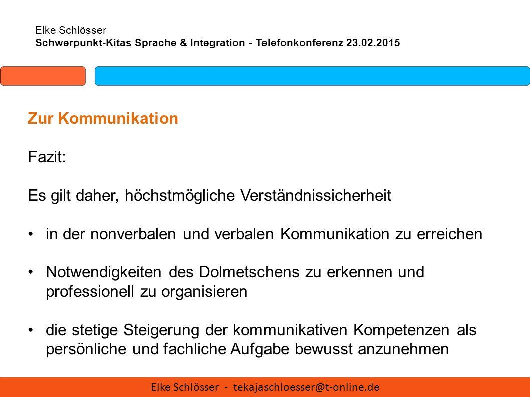 Elke Schlösser Schwerpunkt-Kitas Sprache & Integration - Telefonkonferenz 23.02.2015 Zur Kommunikation Fazit: Es gilt daher, höchstmögliche Verständni