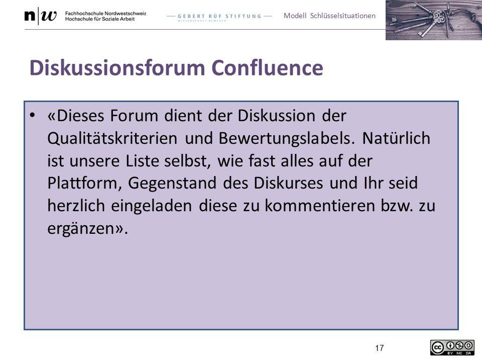 Modell Schlüsselsituationen 17 Diskussionsforum Confluence «Dieses Forum dient der Diskussion der Qualitätskriterien und Bewertungslabels. Natürlich i