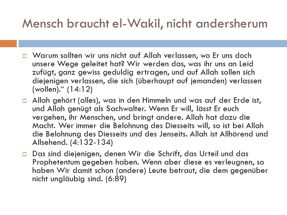 Mensch braucht el-Wakil, nicht andersherum  Warum sollten wir uns nicht auf Allah verlassen, wo Er uns doch unsere Wege geleitet hat? Wir werden das,