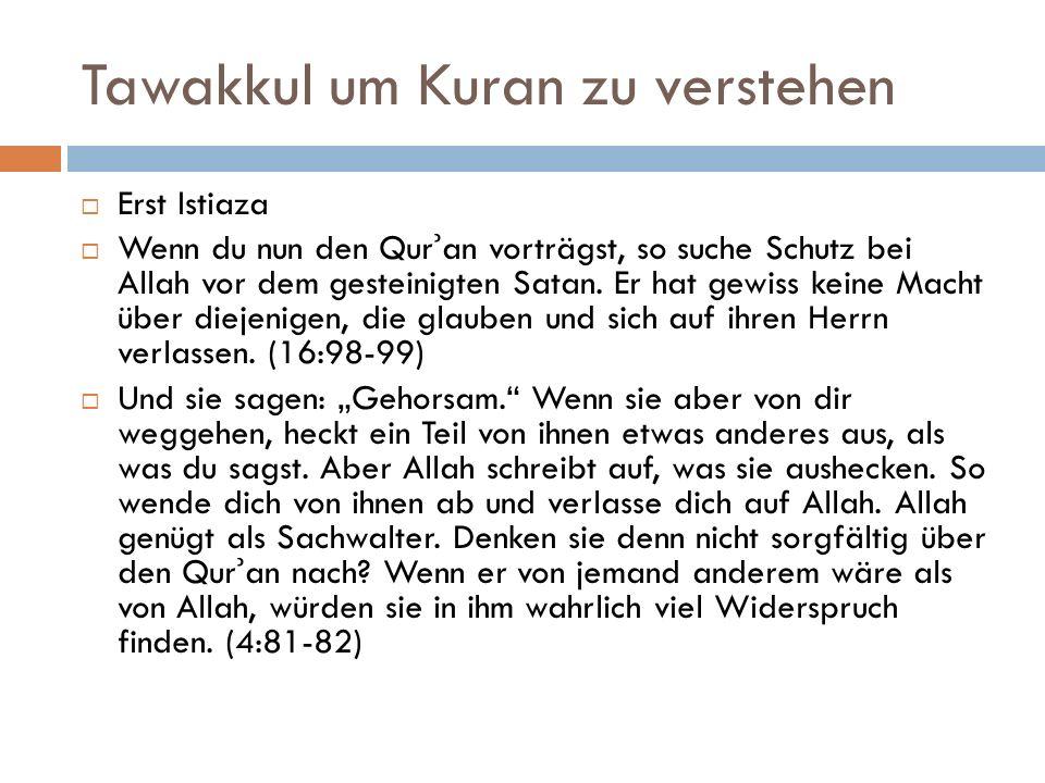 Tawakkul um Kuran zu verstehen  Erst Istiaza  Wenn du nun den Qur ʾ an vorträgst, so suche Schutz bei Allah vor dem gesteinigten Satan. Er hat gewis
