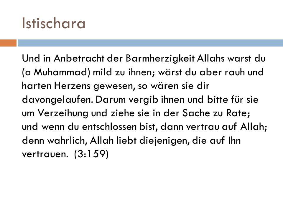 Istischara Und in Anbetracht der Barmherzigkeit Allahs warst du (o Muhammad) mild zu ihnen; wärst du aber rauh und harten Herzens gewesen, so wären si