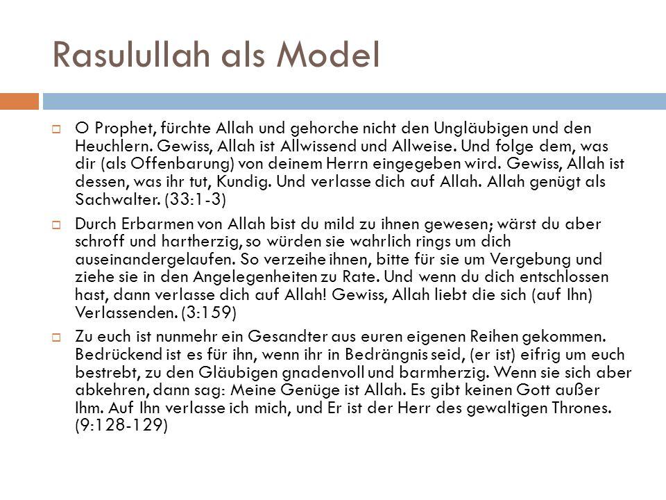 Rasulullah als Model  O Prophet, fürchte Allah und gehorche nicht den Ungläubigen und den Heuchlern. Gewiss, Allah ist Allwissend und Allweise. Und f
