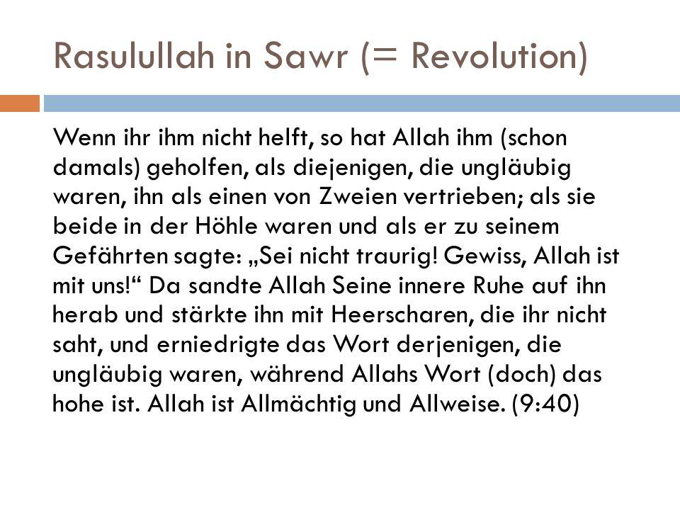 Rasulullah in Sawr (= Revolution) Wenn ihr ihm nicht helft, so hat Allah ihm (schon damals) geholfen, als diejenigen, die ungläubig waren, ihn als ein