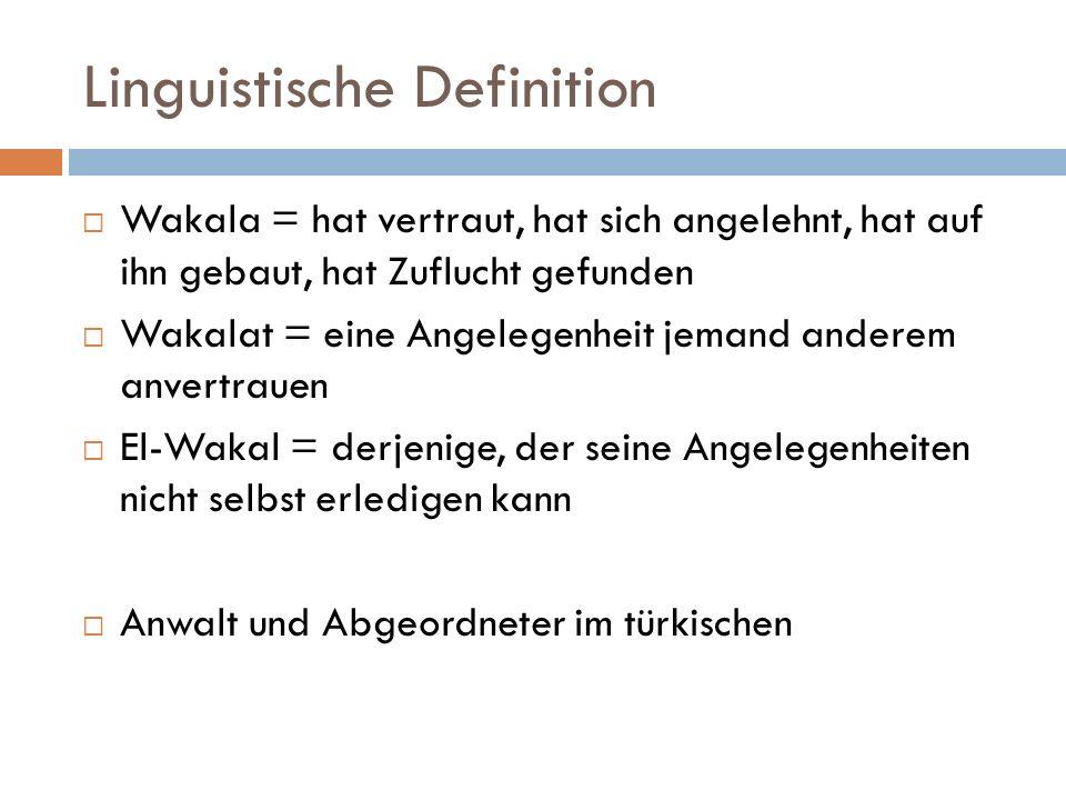 Linguistische Definition  Wakala = hat vertraut, hat sich angelehnt, hat auf ihn gebaut, hat Zuflucht gefunden  Wakalat = eine Angelegenheit jemand