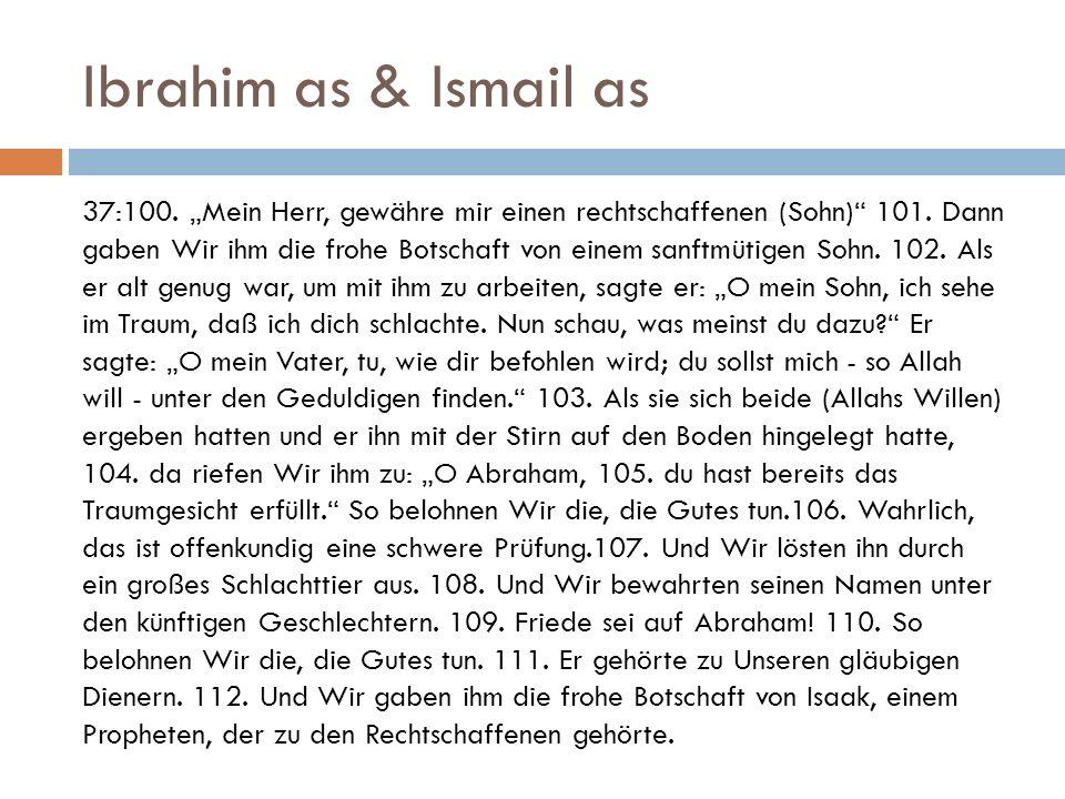 """Ibrahim as & Ismail as 37:100. """"Mein Herr, gewähre mir einen rechtschaffenen (Sohn)"""" 101. Dann gaben Wir ihm die frohe Botschaft von einem sanftmütige"""