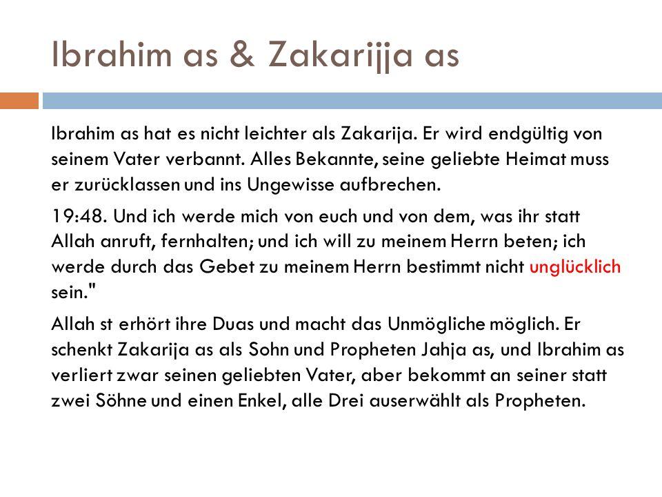 Ibrahim as & Zakarijja as Ibrahim as hat es nicht leichter als Zakarija. Er wird endgültig von seinem Vater verbannt. Alles Bekannte, seine geliebte H