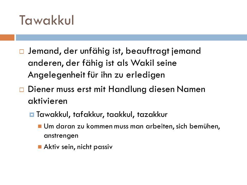 Tawakkul  Jemand, der unfähig ist, beauftragt jemand anderen, der fähig ist als Wakil seine Angelegenheit für ihn zu erledigen  Diener muss erst mit