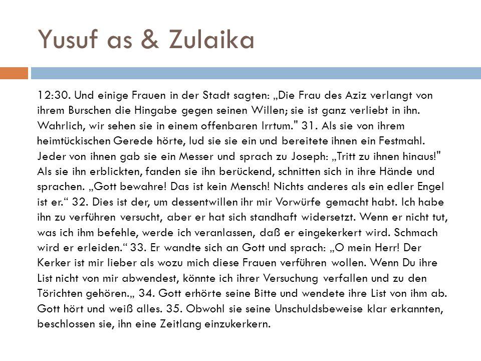 """Yusuf as & Zulaika 12:30. Und einige Frauen in der Stadt sagten: """"Die Frau des Aziz verlangt von ihrem Burschen die Hingabe gegen seinen Willen; sie i"""