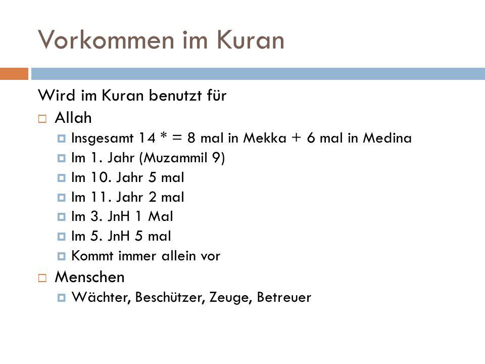 Vorkommen im Kuran Wird im Kuran benutzt für  Allah  Insgesamt 14 * = 8 mal in Mekka + 6 mal in Medina  Im 1. Jahr (Muzammil 9)  Im 10. Jahr 5 mal