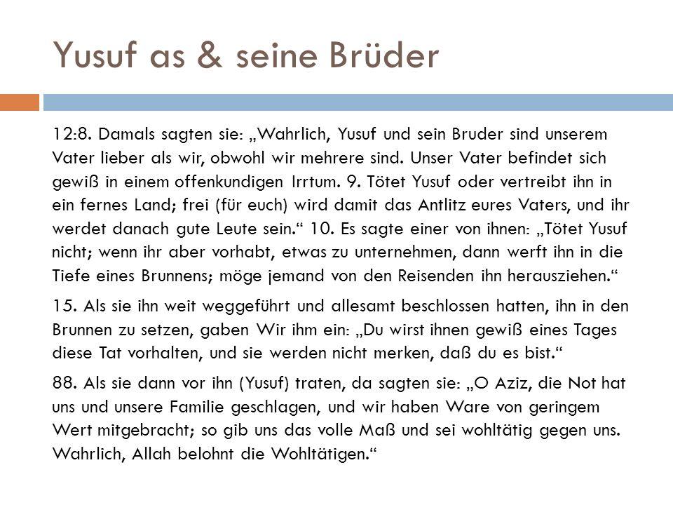 """Yusuf as & seine Brüder 12:8. Damals sagten sie: """"Wahrlich, Yusuf und sein Bruder sind unserem Vater lieber als wir, obwohl wir mehrere sind. Unser Va"""