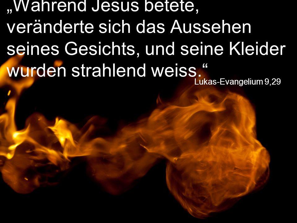 """Lukas-Evangelium 9,29 """"Während Jesus betete, veränderte sich das Aussehen seines Gesichts, und seine Kleider wurden strahlend weiss."""""""
