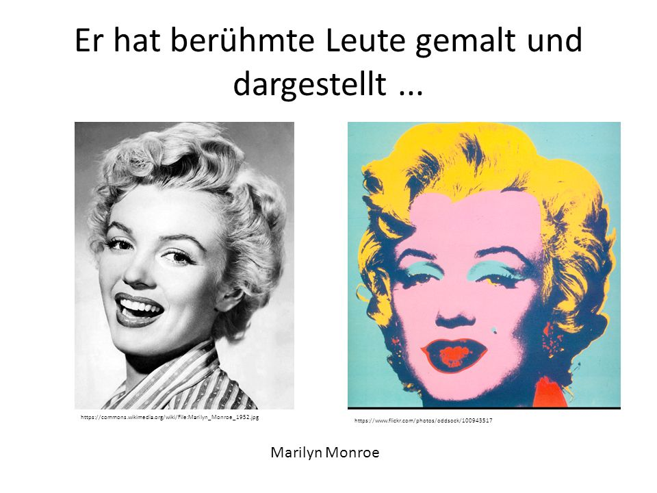 Er hat berühmte Leute gemalt und dargestellt... https://www.flickr.com/photos/oddsock/100943517 Marilyn Monroe https://commons.wikimedia.org/wiki/File