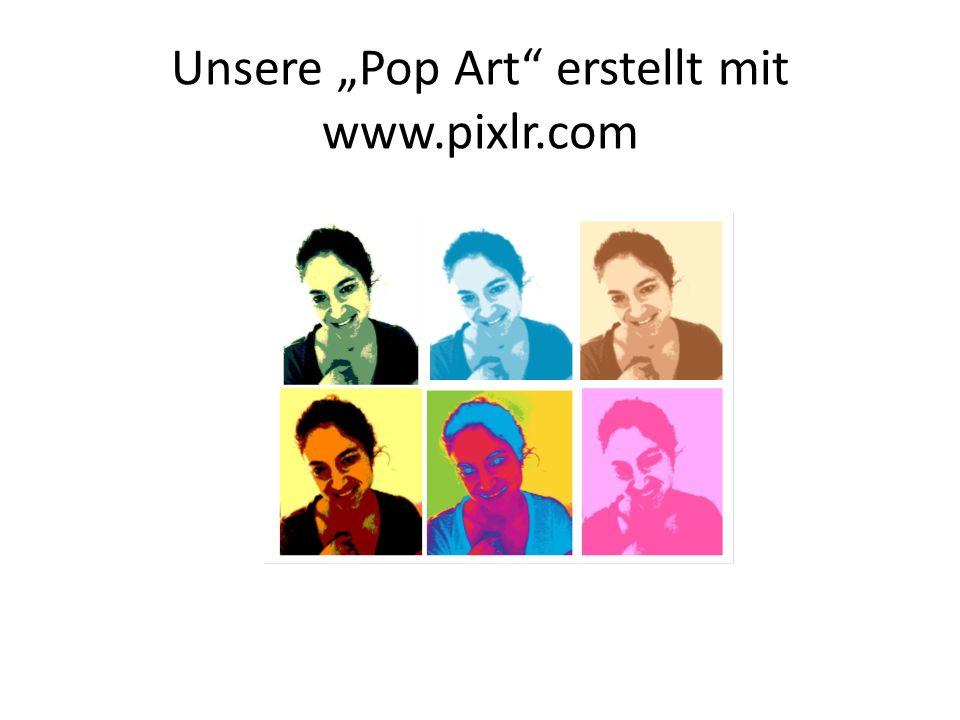 "Unsere ""Pop Art"" erstellt mit www.pixlr.com"