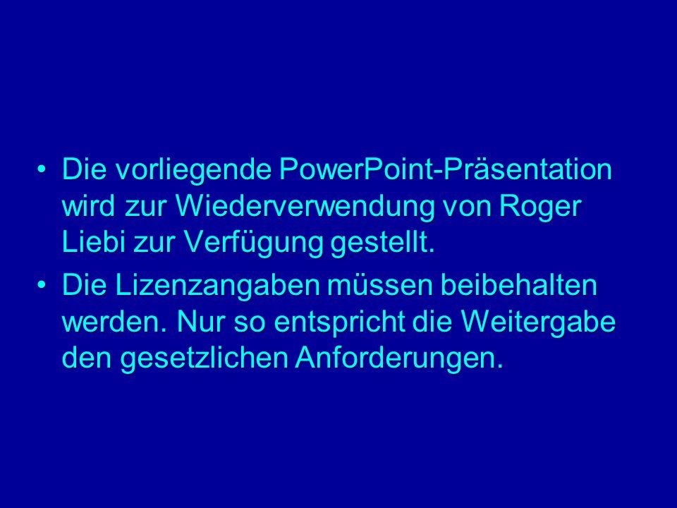 Die vorliegende PowerPoint-Präsentation wird zur Wiederverwendung von Roger Liebi zur Verfügung gestellt.Die vorliegende PowerPoint-Präsentation wird